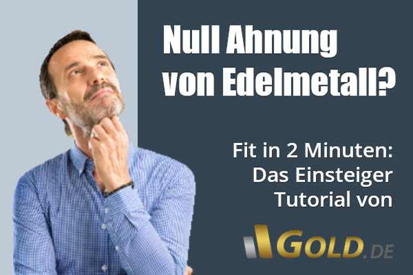 Einsteiger Tutorial Gold und Edelmetalle