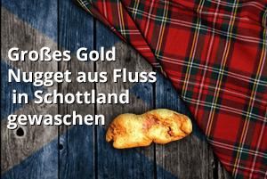 Großes Gold Nugget aus Fluss in Schottland gewaschen