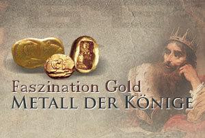 Faszination Gold - Metall der Könige