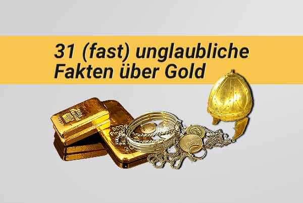 31 (fast) unglaubliche Fakten über Gold