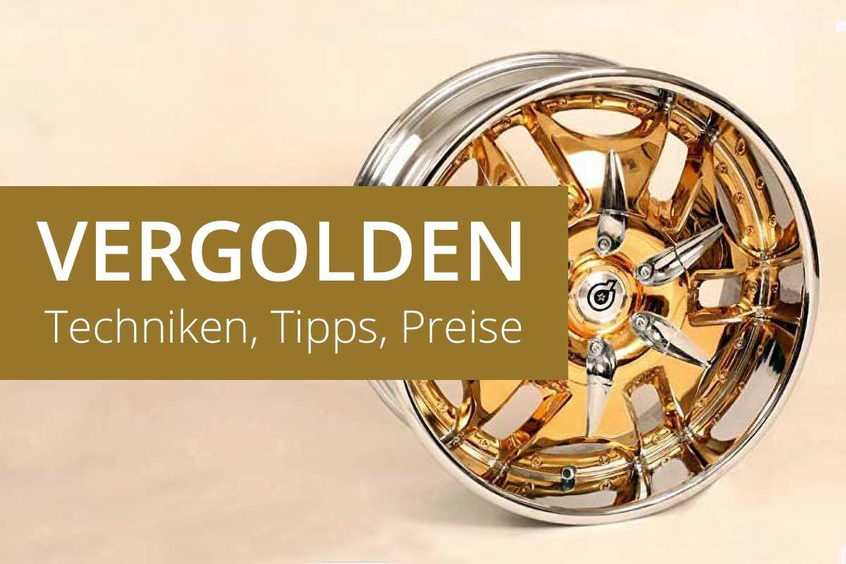 Vergolden: Es ist doch alles Gold, was glänzt!
