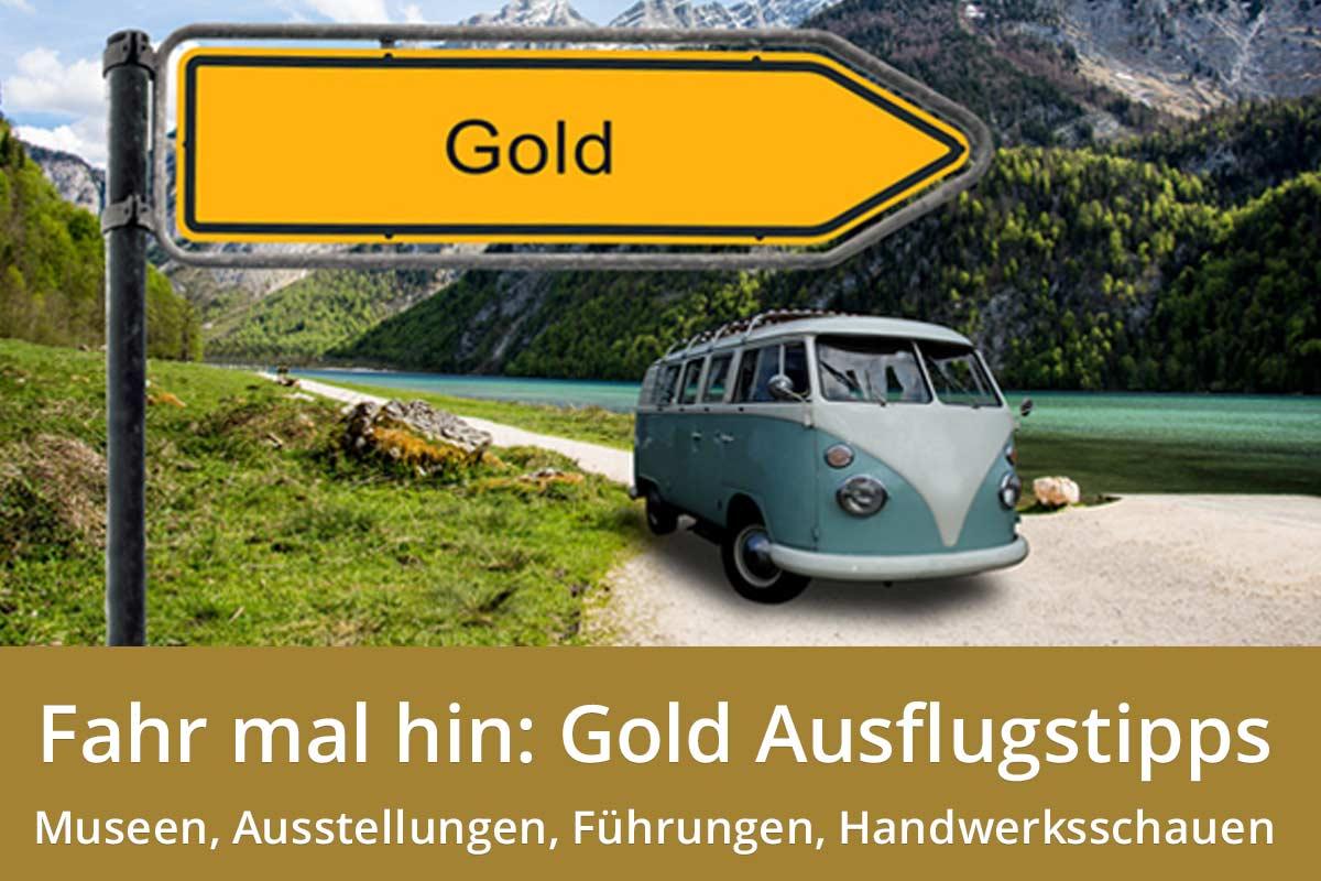 Fahr mal hin: Gold Ausflugstipps