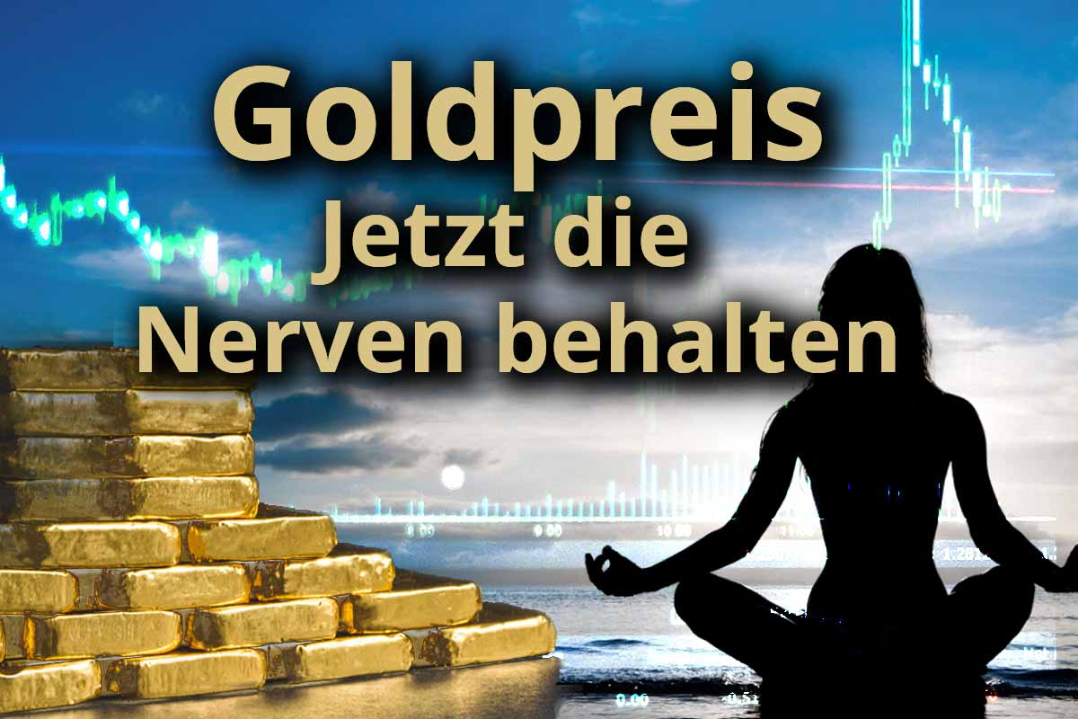 Goldpreis: Jetzt die Nerven behalten!