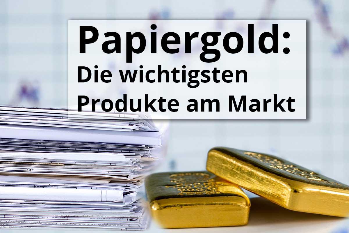 Papiergold – die wichtigsten Produkte am Markt