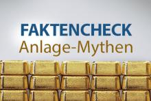 Faktencheck - die wichtigsten Anlage-Mythen rund um Gold