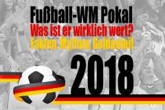 Fußball WM Pokal: Wert, Mythen, Fakten!