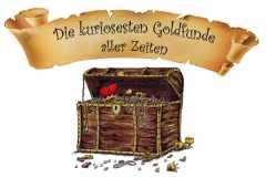 Goldschatz kurios: Die ungewöhnlichsten Goldfunde aller Zeiten!